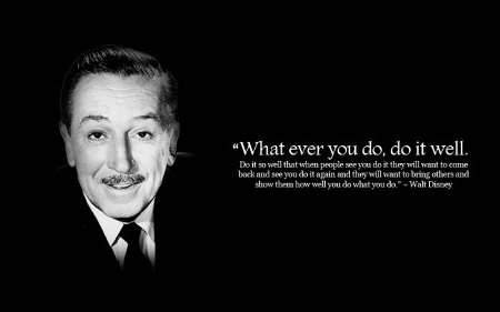 """""""Whatever you do, do it well..."""""""
